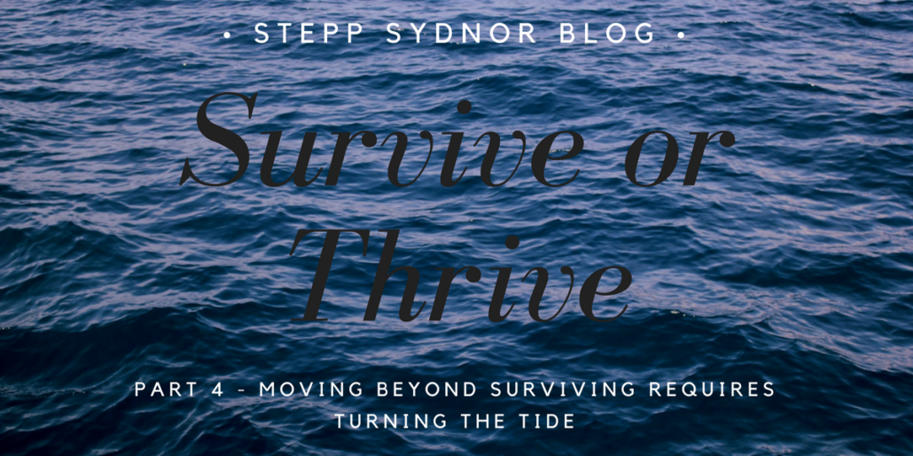 "Survive or Thrive Part 4 – ""Moving Beyond Surviving Requires Turning the Tide"""