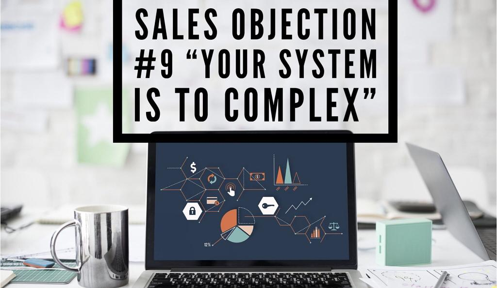 "-Sales Objection #9 ""Your product is too complex."""